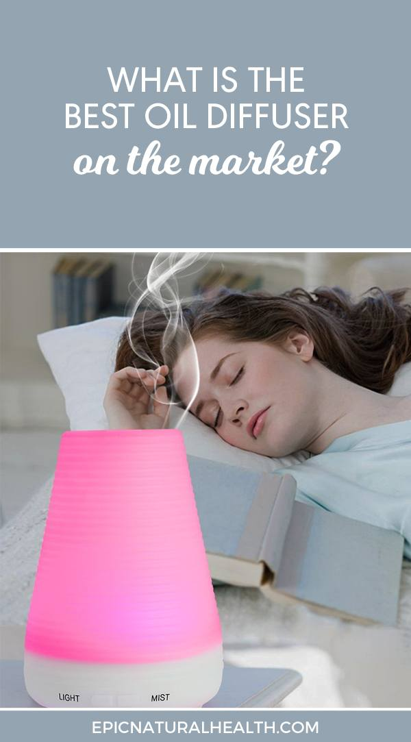 What Is The Best Oil Diffuser On The Market Epic Natural